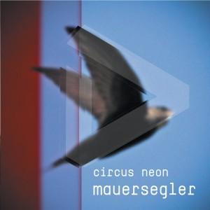 Circus Neon - Mauersegler